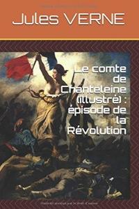 Le comte de Chanteleine (illustré) : épisode de la Révolution