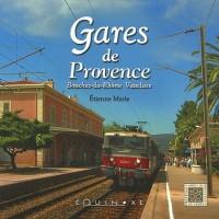 Gares de Provence : Bouches-du-Rhône, Vaucluse