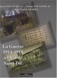 La Guerre 1914-1918 a l'Est de Saint Dié