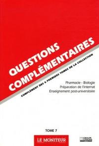Questions complémentaires : Tome 7,  Pharmacie-Biologie-Préparation de l'Internat-Enseignement post-universitaire