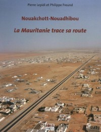 Nouakchott-Nouadhibou La Mauritanie trace sa route