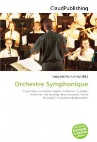 Orchestre Symphonique: Organologie, Ensemble musical, Instrument à cordes, Instrument de musique, Bois (musique), Cuivre (musique), Instrument de percussion