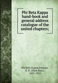 Phi Beta Kappa hand-book and general address catalogue of the united chapters; (1900)