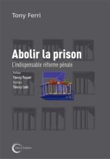 Abolir la prison : L'indispensable réforme pénale
