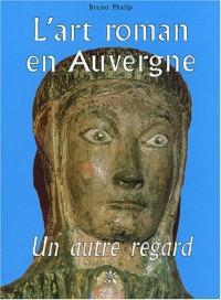 L'art roman en Auvergne : Un autre regard