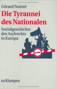 Die Tyrannei des Nationalen. Sozialgeschichte des Asylrechts in Europa.