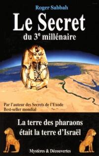 Le Secret du 3e Millénaire - la Terre des Pharaons Etait la Terre d'Israël