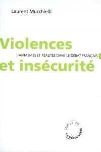 Violences et insécurité fantasmes et réalités dans le débat français