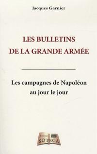 Les bulletins de la grande armée - Les campagnes de Napoléon au jour le jour