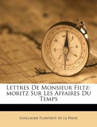 Lettres De Monsieur Filtz-Moritz Sur Les