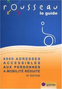 Le guide Rousseau : 6000 adresses accessibles aux personnes à mobilité réduite