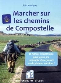 Marcher sur les chemins de Compostelle: Conseils, matériel, organisation...