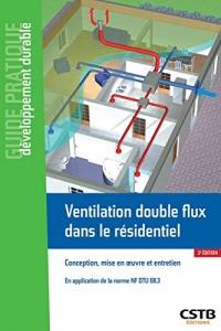 Ventilation double flux dans le résidentiel: Conception, mise en oeuvre et entretien
