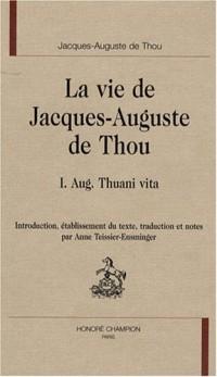 La vie de Jacques Auguste de Thou : Tome 1, Aug. Thuani vita