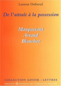 De l'attrait à la possession : Maupassant, Artaud, Blanchot