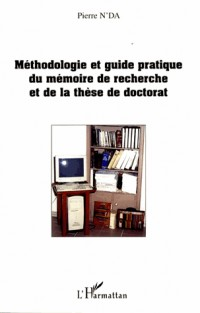 Méthodologie et guide pratique du mémoire de recherche et de la thèse de doctorat en Lettres, Arts, Sciences humaines et Sociales