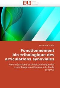 Fonctionnement bio-tribologique des articulations synoviales: Rôle mécanique et physicochimique des assemblages moléculaires du fluide synovial