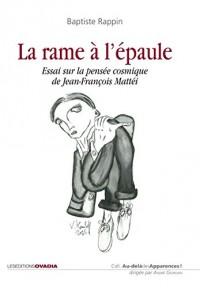La rame à l'épaule : Essai sur la pensée cosmique de Jean-François Mattéi