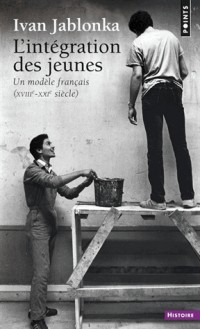 L'intégration des jeunes - Un modèle français XVIIIe-XXIe siècle