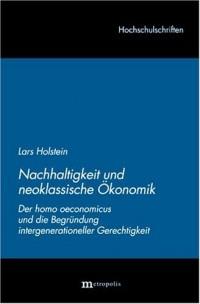 Nachhaltigkeit und neoklassische Ökonomie: Der homo oeconomicus und die Begründung intergenerationeller Gerechtigkeit (Livre en allemand)