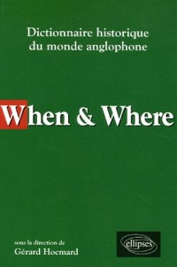 When & Where : Dictionnaire historique du monde anglophone