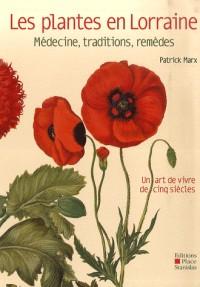 Les plantes en Lorraine : Médecine, traditions, remédes, un art de vivre de cinq siècles
