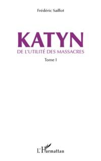 Katyn : De l'utilité des massacres Tome 1