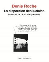 La disparition des lucioles : Réflexions sur l'acte photographique