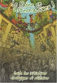 Le Rhône en alternatives ! : Guide des initiatives écologiques et solidaires