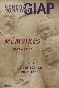 Mémoires 1946-1954 : Tome 1, La Résistance encerclée