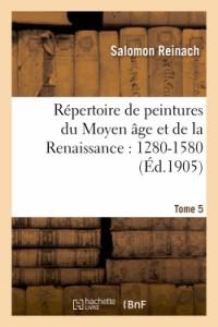 Repertoire de Peintures du Moyen Age et de la Renaissance : 1280-1580. Tome 5