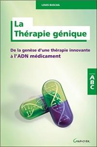 La Thérapie génique - De la genèse d'une thérapie innovante à l'ADN médicament - ABC