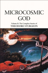 Microcosmic God: The Complete Stories of Theodore Sturgeon, Volume II