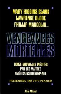 Vengeances mortelles : 12 Nouvelles inédites par les maîtres du suspense américain