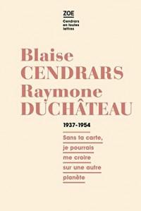 Blaise Cendrars - Raymone Duchâteau : Correspondance 1937-1954