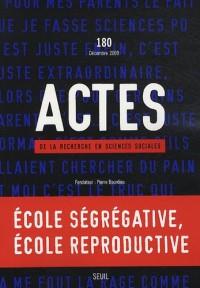 Actes de la recherche en sciences sociales, N° 180, décembre 200 : Ecole ségrégative, école reproductive