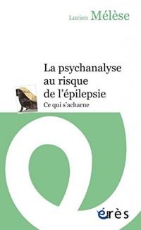 PSYCHANALYSE AU RISQUE DE L'ÉPILEPSIE (LA)
