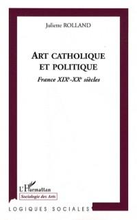 Art catholique et politique : France XIXe-XXe siècles