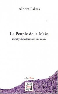 Le Peuple de la Main : Henry Bauchau sur ma route - Journal 2001-2006 (extraits)