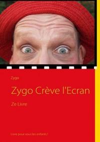 Zygo Crève L'Ecran
