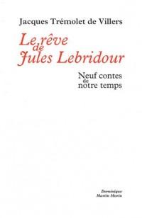 Le rêve de Jules Lebridour : Neuf contes de notre temps