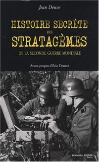 Histoire secrète des stratagèmes de la Seconde Guerre mondiale : Duperie, tromperie, intoxication, illusion de 1939 à 1945