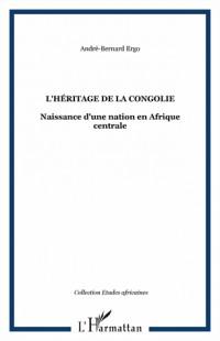 L'héritage de la Congolie : Naissance d'une nation en Afrique centrale