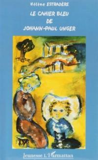 Cahier Bleu (le) de Johann-Paul Unger