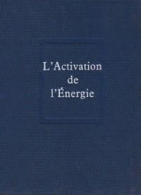 Oeuvres, tome 7. L'Activation de l'énergie