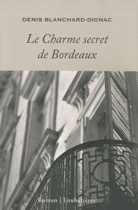 Le Charme secret de Bordeaux