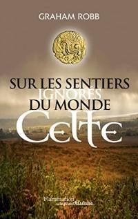 Sur les Sentiers Ignores du monde Celte