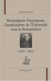 Monseigneur Frayssinous, grand maître de l'université sous la Restauration : Evêque d'Hermopolis ou Le chant du cygne du trône et de l'autel