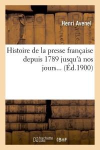 Histoire de la Presse Française  ed 1900
