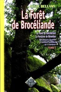 La forêt de Brocéliande (tome 1) (La forêt de Bréchéliant, la fontaine de Bérenton, quelques lieux d'alentour, les principaux personnages qui s'y rapportent)